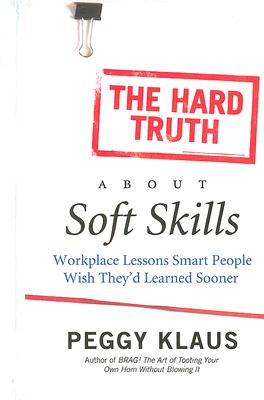 The Hard Truth About Soft Skills By Klaus, Peggy